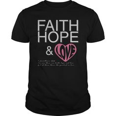 (Tshirt Design) Faith Hope And Love Great Gift For Any Faith and Hope Believer [Top Tshirt Facebook] Hoodies, Funny Tee Shirts