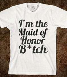 Maid of Honor Humor Tee - Jeans and Tees and Travel and Cakes and Weddings - Skreened T-shirts, Organic Shirts, Hoodies, Kids Tees, Baby One-Pieces and Tote Bags Best Friend Wedding, Sister Wedding, Wedding Wishes, Perfect Wedding, Dream Wedding, Wedding Day, Wedding Stuff, Wedding Things, Wedding Bells