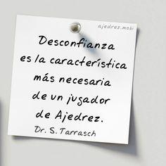 ajedrezmobi:   Desconfianza es la característica más necesaria de un jugador de Ajedrez. Dr. S.Tarrasch