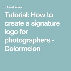 Tutorial: How to create a signature logo for photographers - Colormelon Create A Signature, Signature Logo, Logo Creation, Photography Logos, Adobe, Photographers, Photoshop, Learning