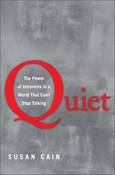 Credit: Public Domain Quiet: The Power of Introverts in a World that Can't Stop Talking by Susan Cain (Viking)  This smart, thought-provoking book argues that extroverts are overvalued in a modern world that admires their chatty self-assurance, while overlooking their tendency to  narcissism  and thoughtlessness. Cain, whose ...
