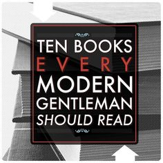 A gentleman is a lot of things, but there is one aspect that is rarely discussed but equally important: being well-read. This not only applies to keeping up to date in a man's chosen field but also reading for pleasure. We start the list with 10 essential books for the modern gentleman.