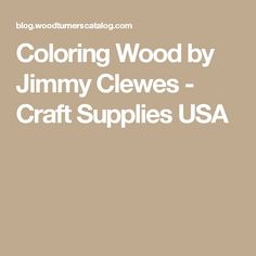 Coloring Wood by Jimmy Clewes - Craft Supplies USA
