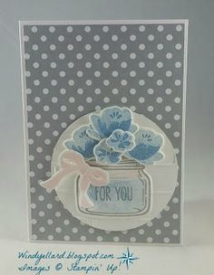 Windy's Wonderful Creations: PPA311 For You With Sweet Flowers!, Stampin' Up!, Jar Of Love, Everyday Jars framelits dies