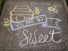 You are so sweet. Honey bees sidewalk chalk