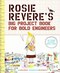 Rosie Revere's Big Project Book for Bold Engineers: Andrea Beaty, David Roberts: 9781419719103: Amazon.com: Books