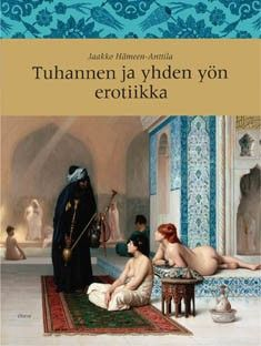 €15 Tuhannen ja yhden yön erotiikka – Jaakko Hämeen-Anttila – kirjat – Rosebud.fi