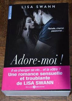 Adore-Moi ! de Lisa Swann        Broché: 544 pages      Éditeur : Addictives  Parution : 20 jullet 2015 Collection: Black Silk   ...