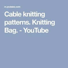 Cable knitting patterns. Knitting Bag. - YouTube