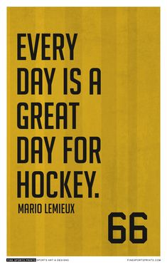 Everyday is a great day for hockey.