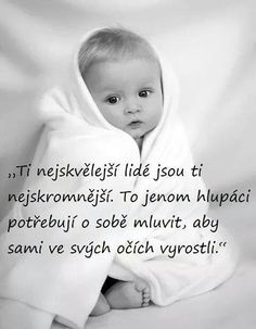 Ti nejskvelejší lidé jsou ti nej... Motto Quotes, Sad Quotes, Best Quotes, Motivational Quotes, Inspirational Quotes, Pool Floats For Adults, Personal Development, Quotations, Literature
