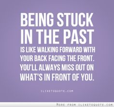 If Youre Stuck In The Past Quotes Top 1 Quotes About If Youre