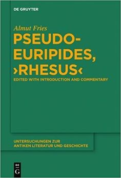 Pseudo-Euripides, Rhesus / edited with introduction and commentary by Almut Fries Publicación Berlin ; Boston : De Gruyter, [2014]