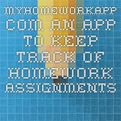 myhomeworkapp.com. An app to keep track of homework assignments.