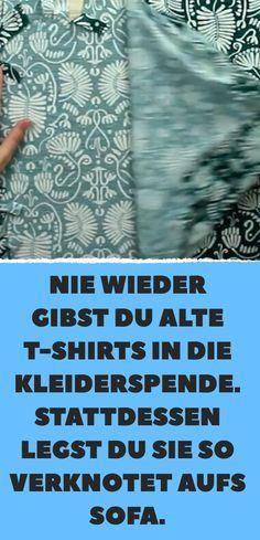 Nie wieder gibst du alte T-Shirts in die Kleiderspende. Stattdessen legst du sie so verknotet aufs Sofa.