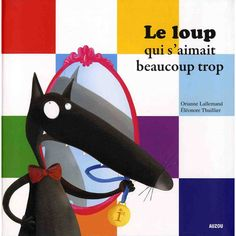 ondecole.ch - GYM: Le loup qui s'aimait trop French Kids, Mentor Texts, Learn French, Read Aloud, Free Apps, This Book, Reading, Moments Difficiles, Albums