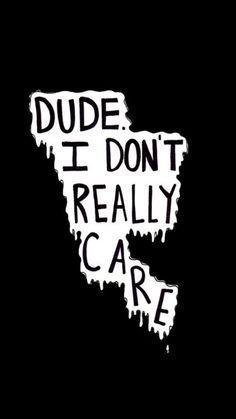 I don& Care wallpaper from Teenager Wallpaper app ; Teenager Wallpaper, Teen Wallpaper, Hipster Wallpaper, Mood Wallpaper, Black Wallpaper, Aesthetic Iphone Wallpaper, Wallpaper Quotes, Wallpaper Backgrounds, Wallpaper Designs