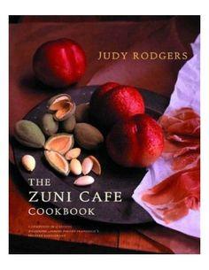 The Zuni Café Cookbook, by Judy Rodgers
