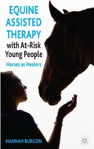 Equine Assisted Therapy with At-Risk Young People: Horses as Healers: Hannah Burgon: 9781137320865: Amazon.com: Books