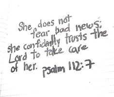 """""""They will have no fear of bad news; their hearts are steadfast, trusting in the LORD."""" Psalm 112:7"""