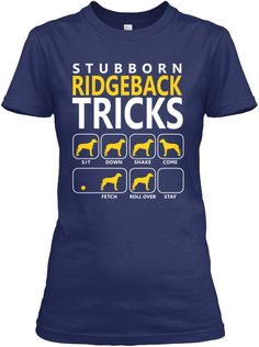 Ridgeback Tricks *Stubborn Edition* | Teespring. I want this.