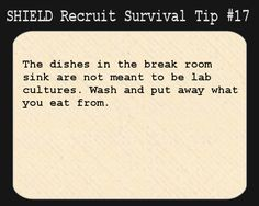 S.H.I.E.L.D. Recruit Survival Tip #17:The dishes in the break room sink are not meant to be lab cultures. Wash and put away what you eat from.