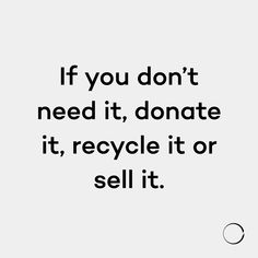 Minimalism Life — If you don't need it, donate it, recycle it or...