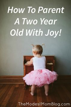 How to Parent a Two Year Old With Joy! | themodestmomblog.com