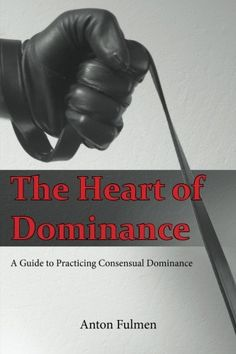 The Heart of Dominance: a guide to practicing consensual ... https://www.amazon.com/dp/153481017X/ref=cm_sw_r_pi_dp_x_yCwSybHH9QQNW