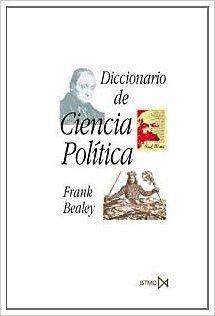 DICCIONARIO DE CIENCIA POLÍTICA. Frank Bealey. Localización: 32/BEA/dic