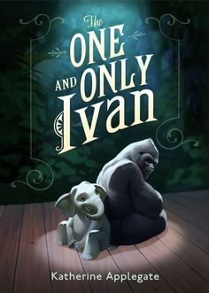 The One And Only Ivan By Katherine Applegate When A Gorilla Who Has Lived For Years In Down Out Circus Themed Mall Meets Ruby Baby Elephant