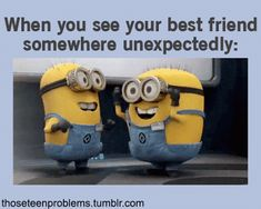When you see your best friend quotes quote gifs friendship quote gif friendship quotes minions teen quotes