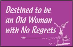 Destined to be an Old Woman with No Regrets