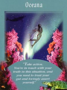"""Angel's Guidance.  Ocena.  """"Take action.  You're in touch with your truth in this situation, and you need to trust your gut and lovingly assert yourself.""""  http://www.angelmessenger.net/blog/oceana/"""