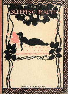 Front cover of 'The Sleeping Beauty' told by C.S. Evans and illustrated by Arthur Rackham. Published 1920 by Lippincott, Heinemann archive.org