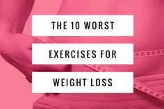 Just because it's something you saw in the gym doesn't make it healthy or safe. Here are 10 of the worst exercises for weight loss.
