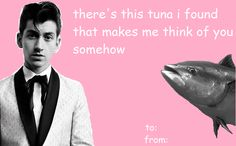 Alex Turner - Valentine's Day meme  : my version : I saw a dead fish at wegmans.. and I though of you