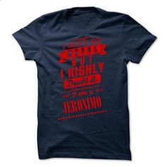 JERONIMO - I may  be wrong but i highly doubt it i am a - #button up shirt #pullover sweatshirt. CHECK PRICE => https://www.sunfrog.com/Valentines/JERONIMO--I-may-be-wrong-but-i-highly-doubt-it-i-am-a-JERONIMO-51673294-Guys.html?68278