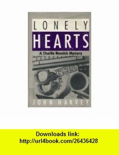 Lonely Hearts A Charlie Resnick Mystery (9780805009828) John Harvey , ISBN-10: 0805009825  , ISBN-13: 978-0805009828 ,  , tutorials , pdf , ebook , torrent , downloads , rapidshare , filesonic , hotfile , megaupload , fileserve