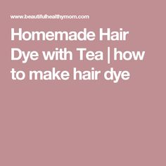 Homemade Hair Dye with Tea | how to make hair dye