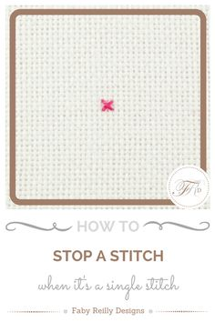 Comment arrêter un point - Faby Reilly Designs Cross Stitch Tutorial, Cross Stitch Kits, Counted Cross Stitch Patterns, Cross Stitch Designs, How To Finish Cross Stitch, Cross Stitch Finishing, Hand Embroidery Stitches, Embroidery Techniques, Cross Stitch Embroidery