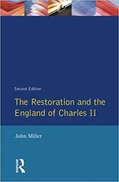 The restoration and the England of Charles II / John Miller