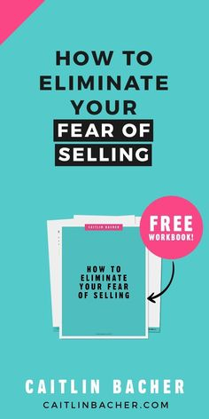 How to Eliminate Your Fear Of Selling | Business Tips | Entrepreneur | caitlinbacher.com