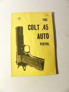 1978 The Colt .45 Auto Pistol Book.  Manual Instructions Handgun Hunting Military *ON SALE*