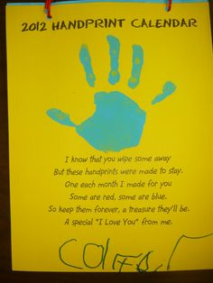 """I know that you wipe some away  But these hand prints were made to stay.  One each month I made for you  Some are red, some are blue.  So keep them forever, a treasure they'll be.  A special """"I Love You"""" from me."""