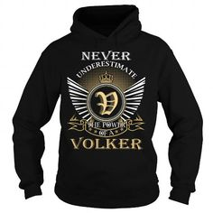Awesome Tee Never Underestimate The Power of a VOLKER - Last Name, Surname T-Shirt Shirts & Tees