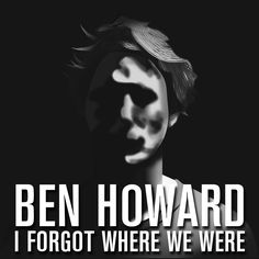 Ben Howard – I Forget Where We Were   #folk #indie_folk #ben_howard   Hello love, my invincible friend. Hello love, the thistle and the burr. Hello love, for you I have so many words that I, I forget where we were.  Oh hey, I was listening, I was stung by all of us and blind even affable and as per usual, you were skipping and laughing eyes at the bedroom door. Don't take it so seriously, no. Only time is ours the rest we'll just wait and see maybe you're right babe, maybe.