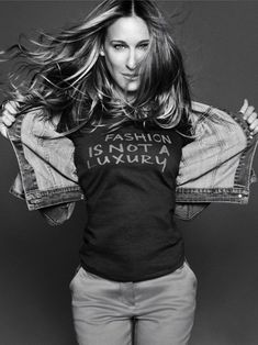 Fashion is not a luxury __ SJP I got this Tshirt!!