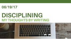 Writing to Discipline My Thoughts https://kittomalley.com/2017/06/19/writing-to-discipline-my-thoughts/?utm_campaign=crowdfire&utm_content=crowdfire&utm_medium=social&utm_source=pinterest