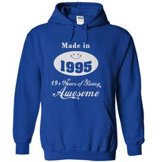 Made in 1995 19 Years of Being Awesome T-Shirts, Hoodies. CHECK PRICE ==►…